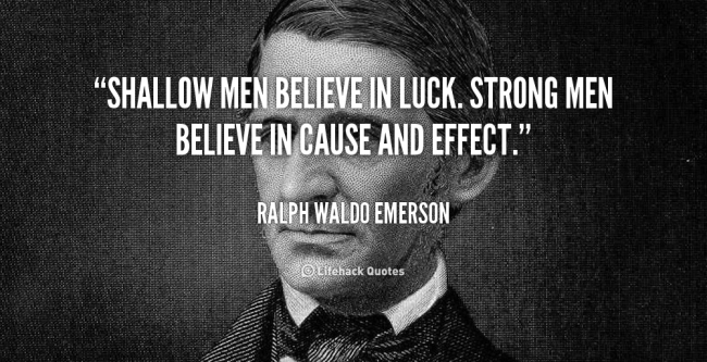 quote-ralph-waldo-emerson-shallow-men-believe-in-luck-strong-men-105287