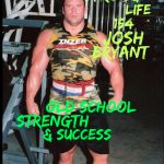 155 | Josh Bryant on Old School Strength & Success
